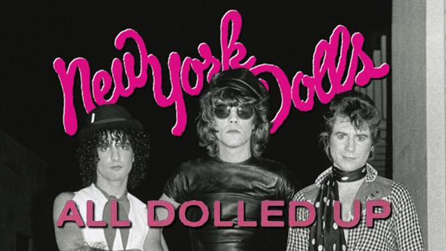 All Dolled Up: A New York Dolls Story