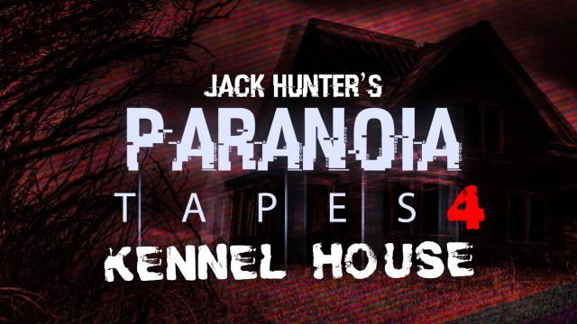 Jack Hunter's Paranoia Tapes 4: Kennel House