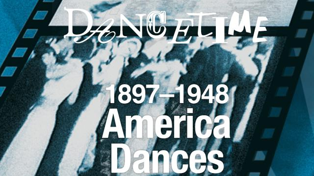 America Dances! 1897-1948 a Collector's Edition of Social Dance in Film