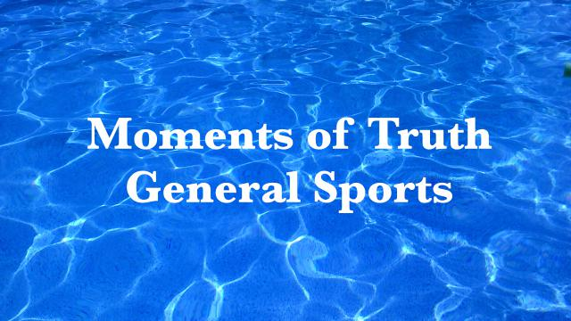 Moments Of Truth - General Sports