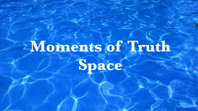 Moments Of Truth - Space