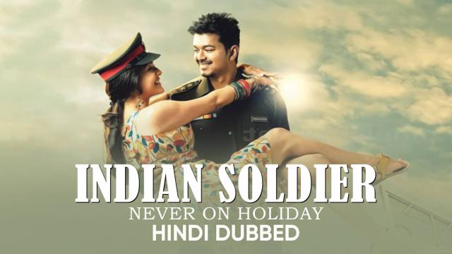 Indian Soldier Never On Holiday (Hindi Dubbed)